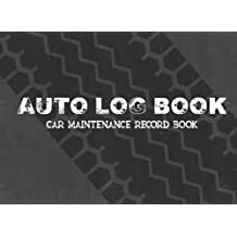Auto Log Book : Car Maintenance Record Book: Car Maintenance,Vehicle Maintenance Log - Repair Log Book Journal. Log Date, Mileage, Repairs And Maintenance, Journey Road Trip Log.