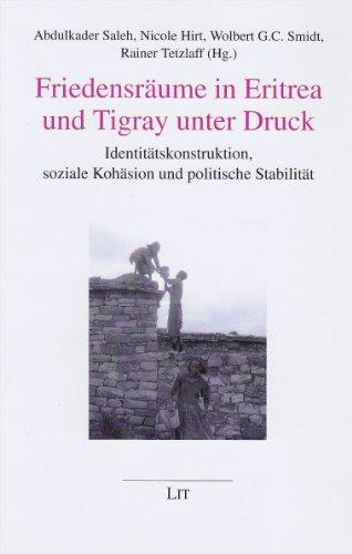 Friedensräume in Eritrea und Tigray unter Druck: Identitätskonstruktion, soziale Kohäsion und politische Stabilität (Afrikanische Studien /African Studies)