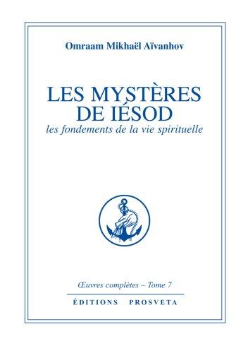 Oeuvres Complètes, Tome 7 : Les Mystères De Iésod. les fondements de la vie spirituelle