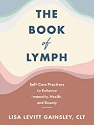 The Book of Lymph: Self-Care Practices to Enhance Immunity, Health, and Beauty