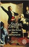 Les Très Riches Heures de l'humanité de Stefan Zweig,Alzir Hella (Traduction) ( 25 février 2004 ) - Le Livre de Poche (25 février 2004) - 25/02/2004