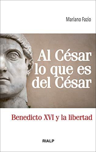 Al César lo que es del César: Benedicto XVI y la libertad (Bolsillo) por Mariano Fazio Fernández