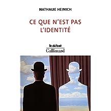 Ce que n'est pas l'identité (Le Débat) (French Edition)