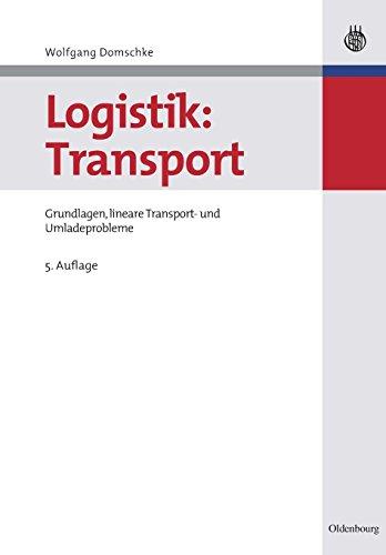 Logistik: Transport: Grundlagen, lineare Transport- und Umladeprobleme (Oldenbourgs Lehr- und Handbücher der Wirtschafts- u. Sozialwissenschaften)