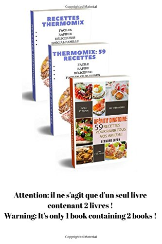 THERMOMIX: 57 RECETTES POUR TOUTE LA FAMILLE + 59 RECETTES FAIBLES en GLUCIDES + 59 RECETTES D'APRITIF DNATOIRE