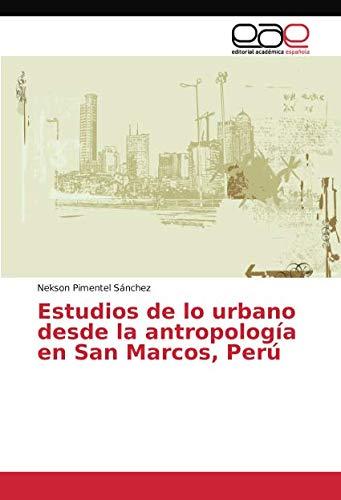Estudios de lo urbano desde la antropología en San Marcos, Perú