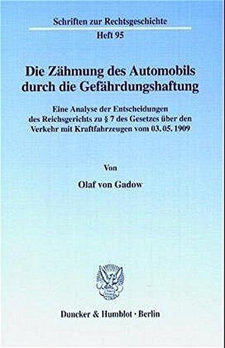 Die Zähmung des Automobils durch die Gefährdungshaftung. Eine Analyse der Entscheidungen des Reichsgerichts zu § 7 des Gesetzes über den Verkehr mit (Schriften zur Rechtsgeschichte; RG 95)