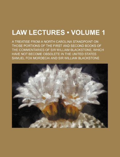 Law Lectures (Volume 1); A Treatise From a North Carolina Standpoint on Those Portions of the First and Second Books of the Commentaries of Sir ... Have Not Become Obsolete in the United States