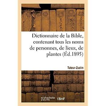 Dictionnaire de la Bible, contenant tous les noms de personnes, de lieux, Fascicule 39 Tuteur-Zuzim: , de plantes, d'animaux mentionnés dans les Saintes Écritures, les questions théologiques...