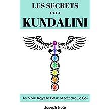 Les Secrets De La Kundalini: La Voie Royale Pour Atteindre Le Soi