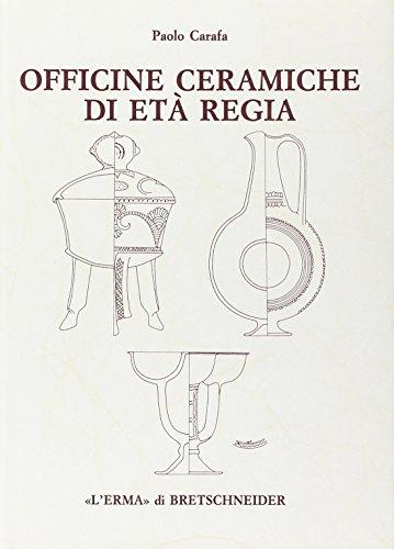 Officine Ceramiche Di Eta Regia: Produzione Di Ceramica in Impasto a Roma Dalla Fine Dell'viii Alla Fine del VI Secolo A.C (Studia Archaeologica, Band 80)