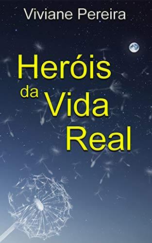 Heróis da vida real : Histórias reais de coragem e heroísmo que tornam a vida mais bonita (Portuguese Edition)