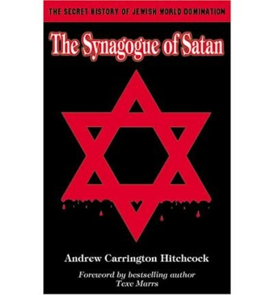 (The Synagogue of Satan: The Secret History of Jewish World Domination) By Andrew Carrington Hitchcock (Author) Paperback on (May , 2007)