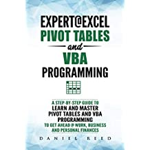 Expert@Excel : Pivot Tables and VBA Programming: Bundle: 2 Books in 1: A Step-By-Step Guide To Learn And Master Pivot Tables and VBA Programming   To Get ... And Personal Finances (English Edition)
