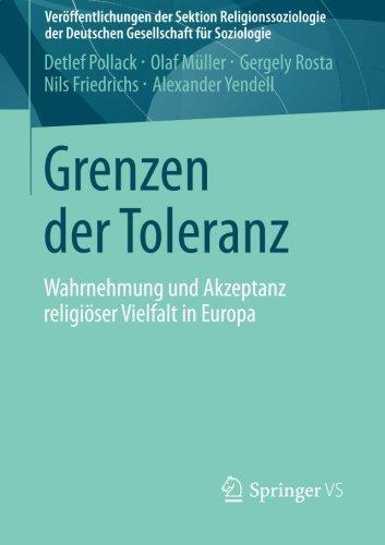 Grenzen der Toleranz: Wahrnehmung und Akzeptanz religiöser Vielfalt in Europa (Veröffentlichungen der Sektion Religionssoziologie der Deutschen Gesellschaft für Soziologie)