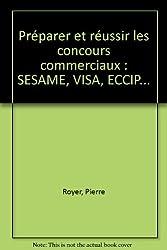Préparer et réussir les concours commerciaux : SESAME, VISA, ECCIP...