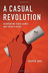 A Casual Revolution: Reinventing Video Games and Their Players (MIT Press) by Jesper Juul (2012-02-10)