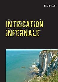 Intrication infernale : Une nouvelle aventure du commissaire Paul Berger par Iris Rivaldi