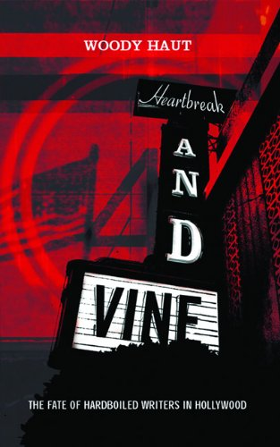 Heartbreak and Vine: The Fate of Hardboiled Writers in Hollywood: The Fate of Hardbolled Writers in Hollywood