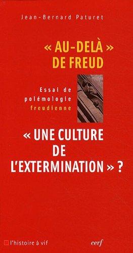 Au-delà de Freud, Une culture de l'extermination ? : Essai de polémologie freudienne