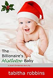 The Billionaire's Mistletoe Baby (a short Christmas story...) (Holiday Babies Series Book 1)