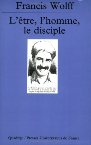 L'Être, l'Homme, le Disciple : Figures philosophiques empruntées aux anciens