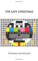 The Last Christmas: A Play by Alexander, Thomas (2014) Paperback