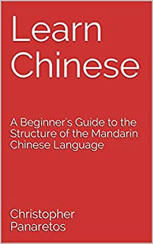 Learn Chinese: A Beginner's Guide to the Structure of the Mandarin Chinese Language Epub Descarga gratuita