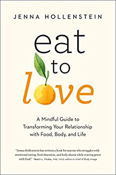 Eat to Love: A Mindful Guide to Transforming Your Relationship with Food, Body, and Life (English Edition)