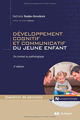 Developpement cognitif et communicatif du jeune enfant du normal au pathologique par Nathalie Nader-Grosbois