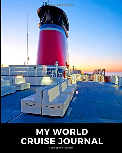 My World Cruise Journal: Cruise Port and Excursion Organizer, Travel Vacation Notebook, Packing List Organizer, Trip Planning Diary, Itinerary Activity Agenda, Countdown Is On.