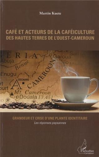 Cafe et Acteurs de la Cafeiculture des Hautes Terres de l'Ouest Cameroun