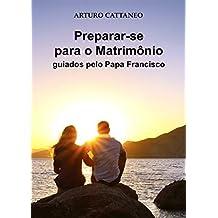 Preparar-se para o matrimônio: guiados pelo Papa Francisco (Portuguese Edition)