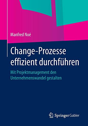 Change-Prozesse effizient durchführen: Mit Projektmanagement den Unternehmenswandel gestalten