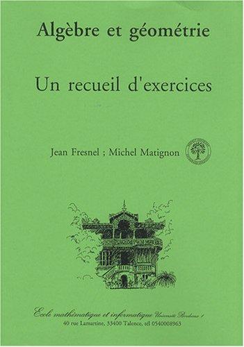 Algèbre et géométrie : Un recueil d'exercices par Jean Fresnel