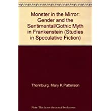 Monster in the Mirror: Gender and the Sentimental/Gothic Myth in Frankenstein (Studies in Speculative Fiction)