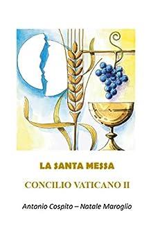 La Santa Messa mistero della presenza di Gesù tra gli uomini di [Antonio Cospito, Natale Maroglio]