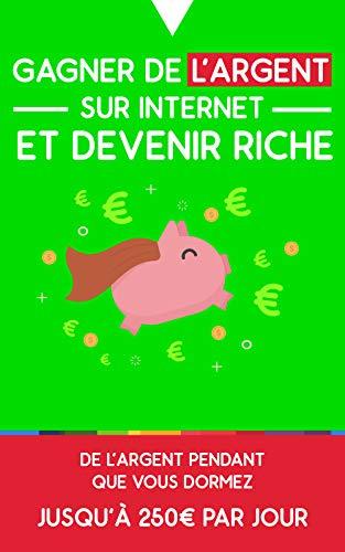 Gagner de l'argent sur internet et devenir riche: De l'argent pendant que vous dormez : jusqu'à 250€ par jour par Théophile Talon