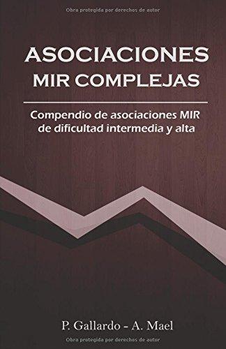 Asociaciones MIR complejas: Compendio de asociaciones MIR de dificultad intermedia y alta. (Asociaciones MIR directas) por A. Mael