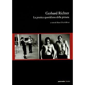 Gerhard Richter. La Pratica Quotidiana Della Pittura