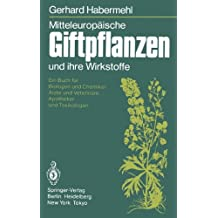 Mitteleuropäische Giftpflanzen und ihre Wirkstoffe: Ein Buch für Biologen und Chemiker, Ärzte und Veterinäre, Apotheker und Toxikologen
