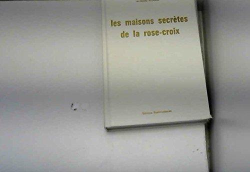 Les Maisons secrètes de la Rose-Croix par Raymond Bernard