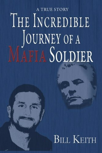 The Incredible Journey of a Mafia Soldier by Bill Keith (2011-09-12)