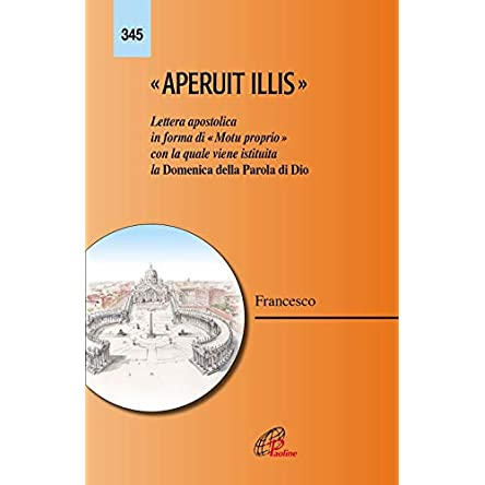 Aperuit Illis. Lettera apostolica in forma di «Motu proprio» con la quale viene istituita la Domenica della Parola di Dio