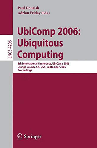 UbiComp 2006: Ubiquitous Computing : 8th International Conference, UbiComp 2006, Orange County, CA, USA, September 17-21, 2006, Proceedings ... Applications, incl. Internet/Web, and HCI)