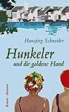 Hunkeler und die goldene Hand: Roman - Hansjörg Schneider