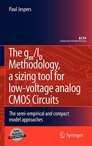 The gm/ID Methodology, a sizing tool for low-voltage analog CMOS Circuits: The semi-empirical and compact model approaches (Analog Circuits and Signal Processing) Micro Analog Systems