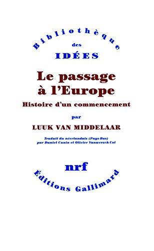 Le passage à l'Europe. Histoire d'un commencement (Bibliothèque des Idées) par Luuk van Middelaar