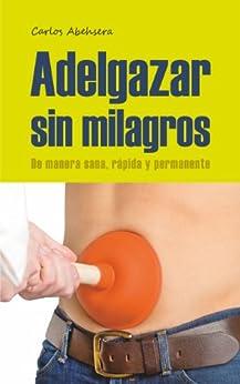 Adelgazar sin Milagros: de manera sana, rápida y permanente (Spanish Edition) di [Abehsera, Carlos]