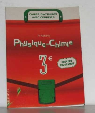 Physique-Chimie 3ème. Cahier d'activités avec corrigés, édition 2000 par Patrick Rasset